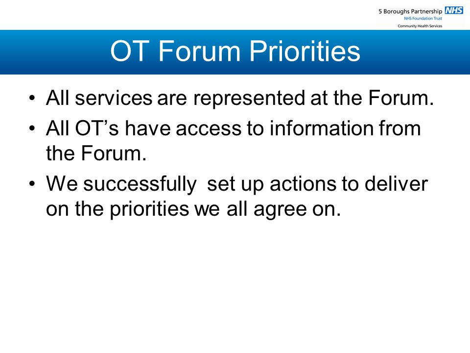 OT Forum Priorities All services are represented at the Forum.