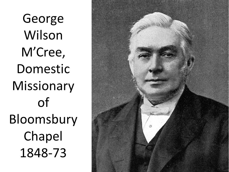 George Wilson M'Cree, Domestic Missionary of Bloomsbury Chapel 1848-73