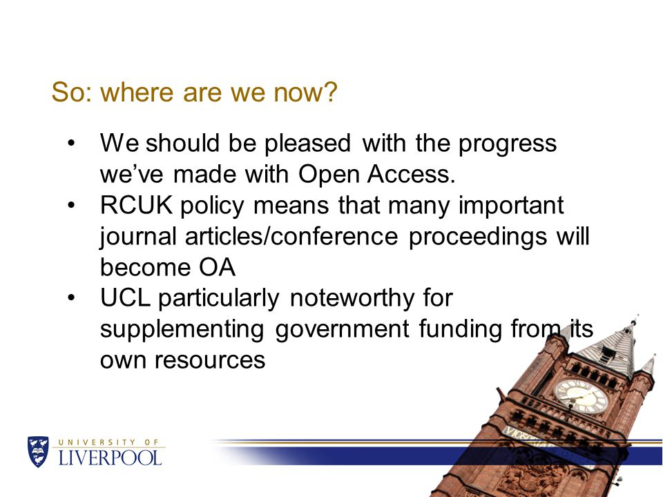 So: where are we now. We should be pleased with the progress we've made with Open Access.