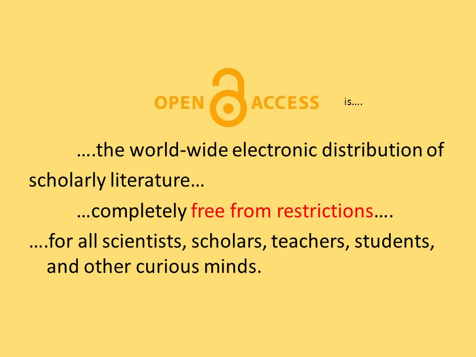 ….the world-wide electronic distribution of scholarly literature… …completely free from restrictions….