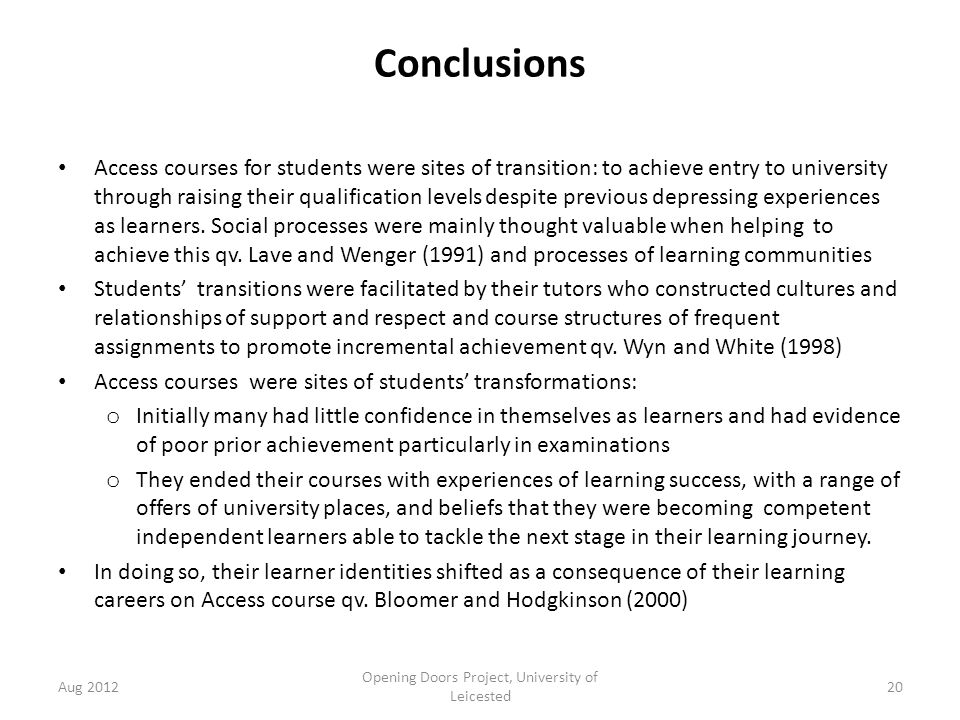 Conclusions Access courses for students were sites of transition: to achieve entry to university through raising their qualification levels despite previous depressing experiences as learners.