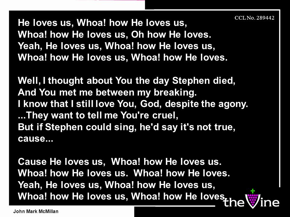 He loves us, Whoa. how He loves us, Whoa. how He loves us, Oh how He loves.