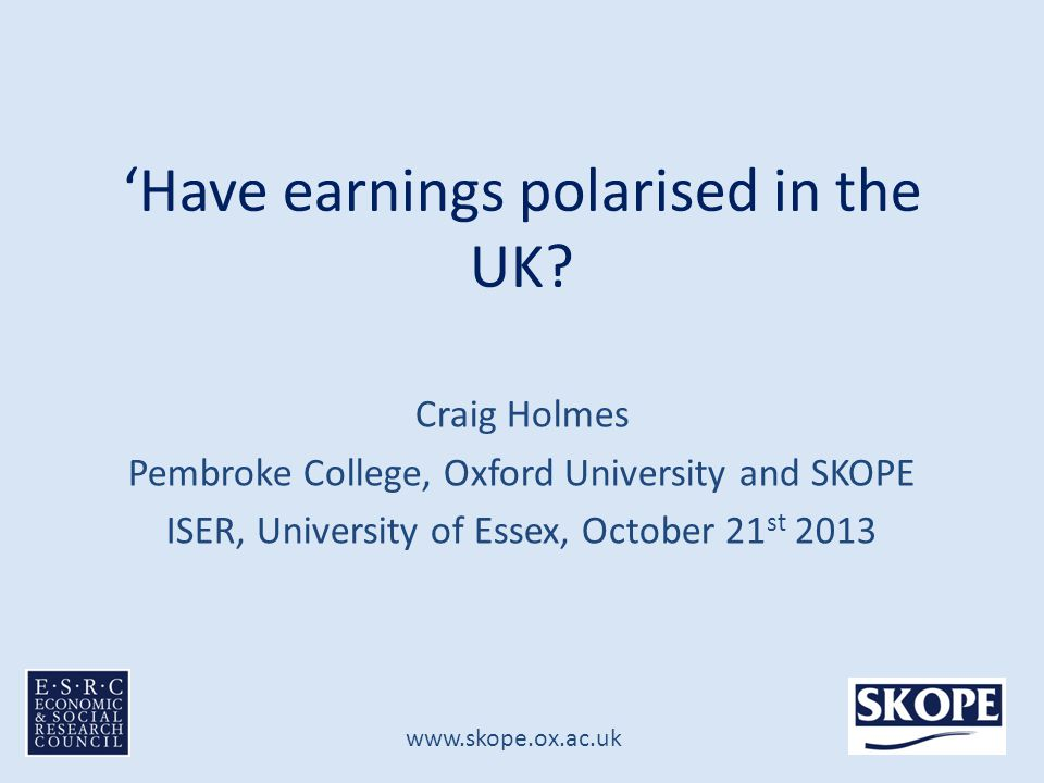 www.skope.ox.ac.uk 'Have earnings polarised in the UK.