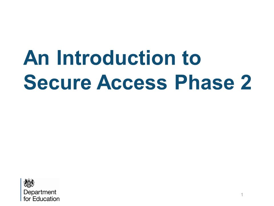 An Introduction to Secure Access Phase 2 1