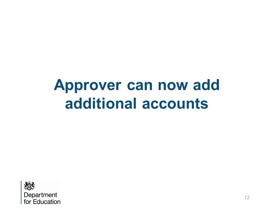 Approver can now add additional accounts 12