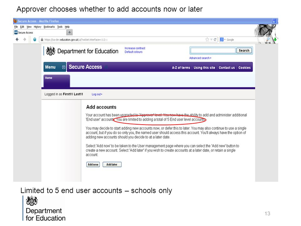 Approver chooses whether to add accounts now or later Limited to 5 end user accounts – schools only 13