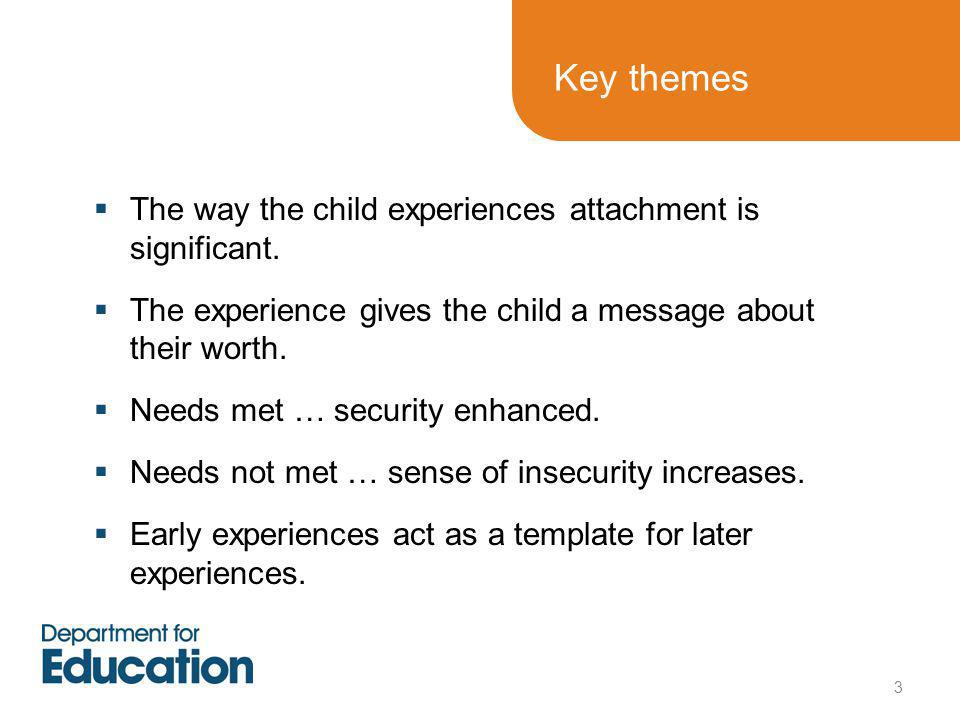 Key themes  The way the child experiences attachment is significant.