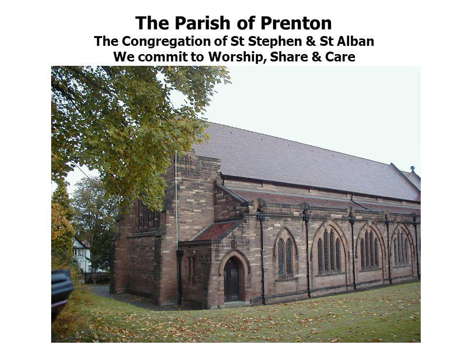 The Parish of Prenton The Congregation of St Stephen & St Alban We commit to Worship, Share & Care