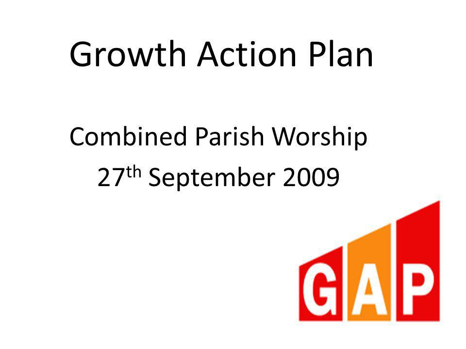 Growth Action Plan Combined Parish Worship 27 th September 2009