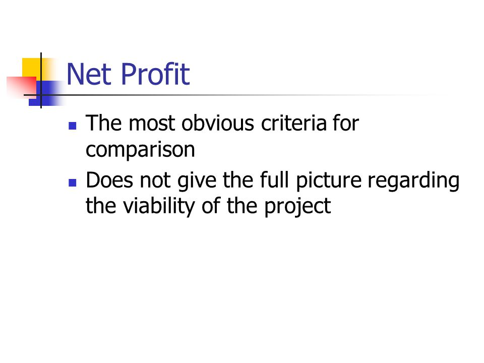 The most obvious criteria for comparison Does not give the full picture regarding the viability of the project