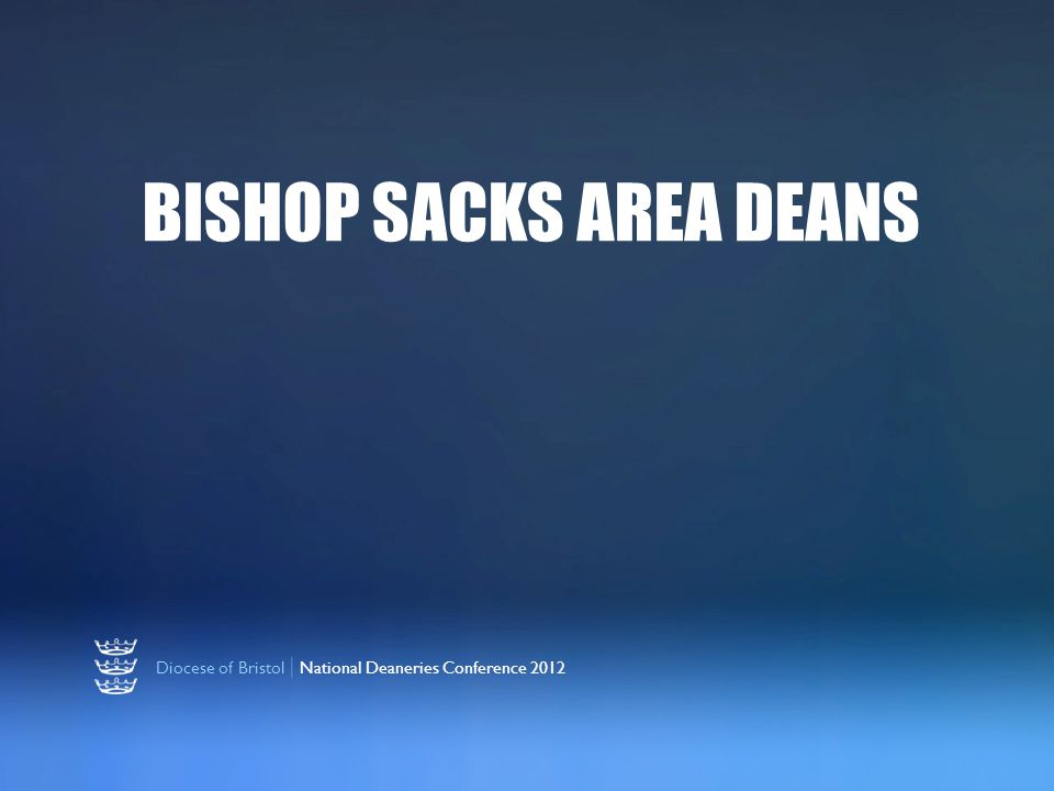 Diocese of Bristol | National Deaneries Conference 2012 BISHOP SACKS AREA DEANS