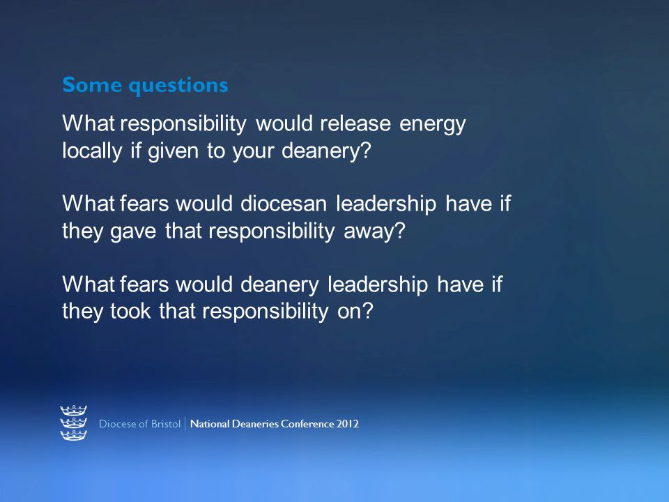 Diocese of Bristol | National Deaneries Conference 2012 Some questions What responsibility would release energy locally if given to your deanery.