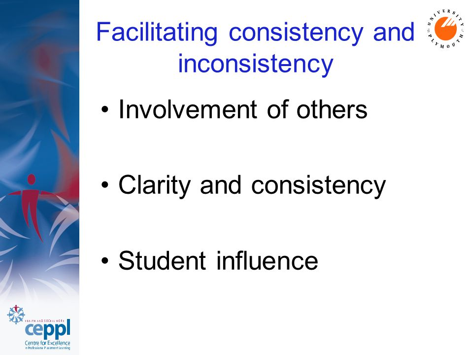 Facilitating consistency and inconsistency Involvement of others Clarity and consistency Student influence