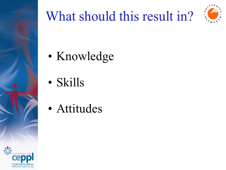 What should this result in Knowledge Skills Attitudes