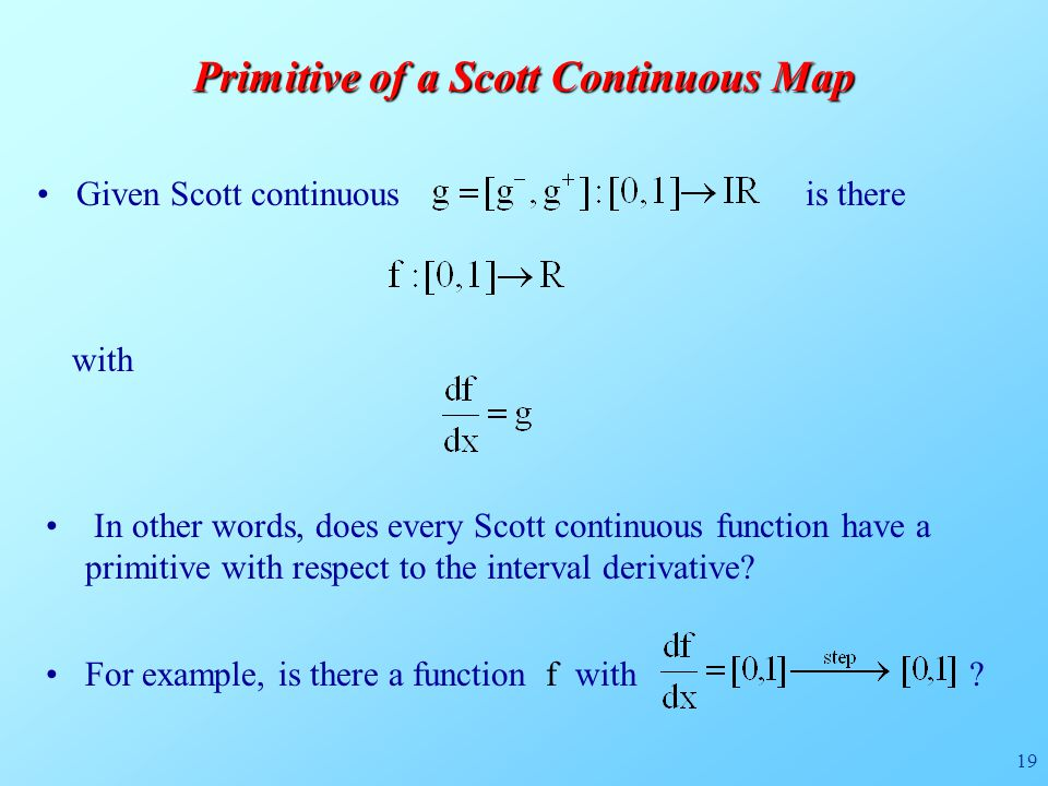 19 Primitive of a Scott Continuous Map Given Scott continuous is there with In other words, does every Scott continuous function have a primitive with respect to the interval derivative.