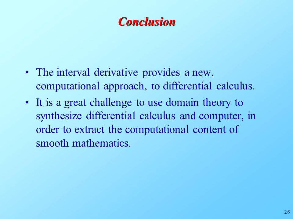 26Conclusion The interval derivative provides a new, computational approach, to differential calculus.