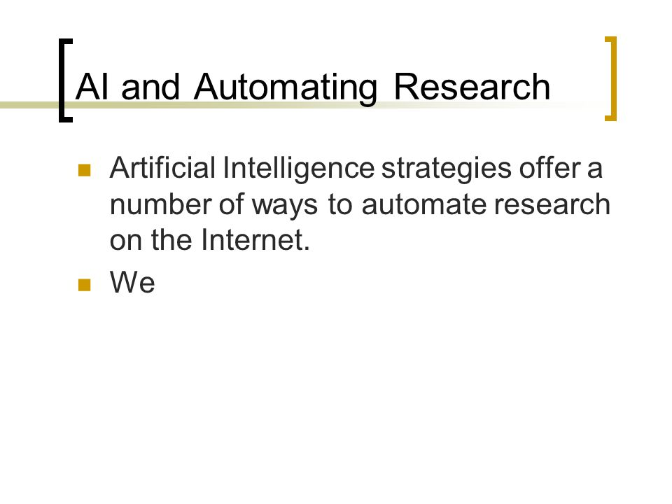 AI and Automating Research Artificial Intelligence strategies offer a number of ways to automate research on the Internet.