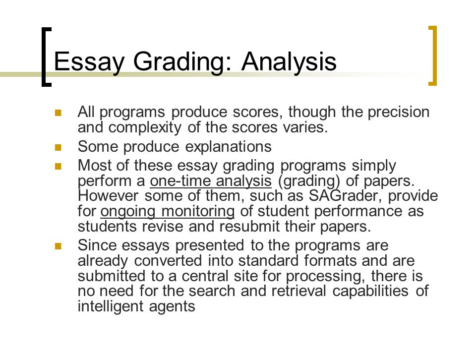 Essay Grading: Analysis All programs produce scores, though the precision and complexity of the scores varies.