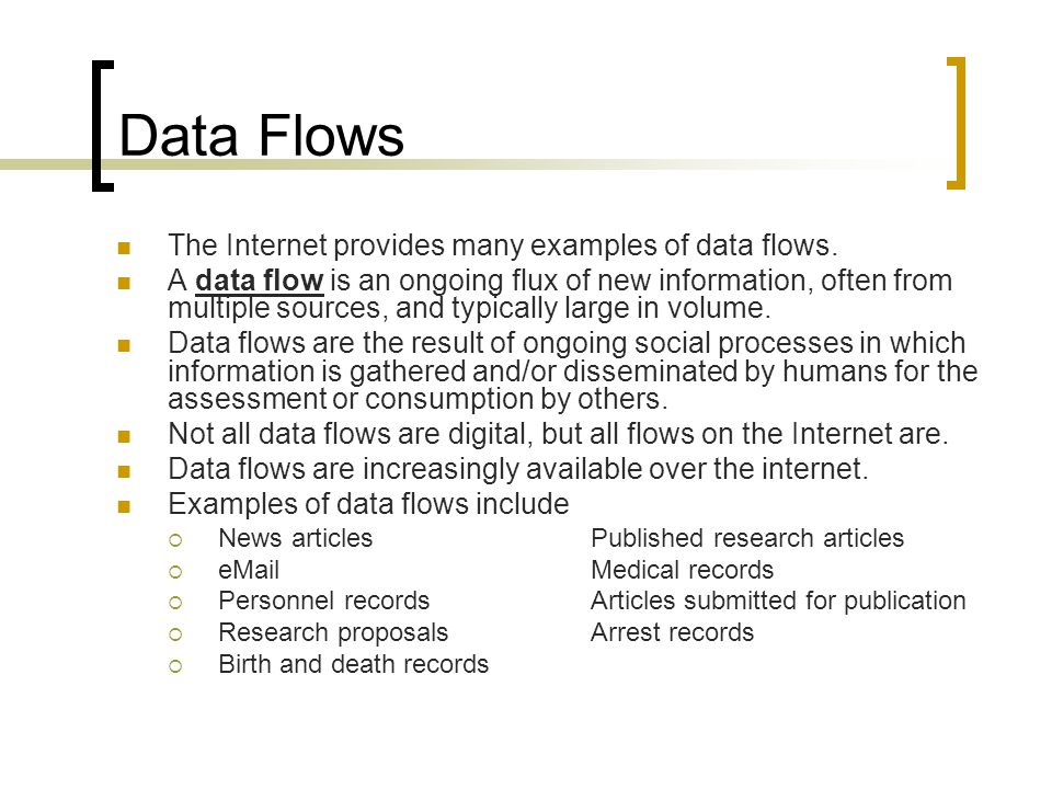 Data Flows The Internet provides many examples of data flows.