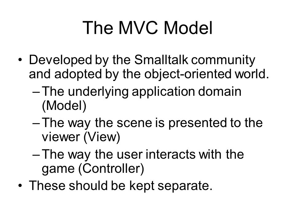 The MVC Model Developed by the Smalltalk community and adopted by the object-oriented world.