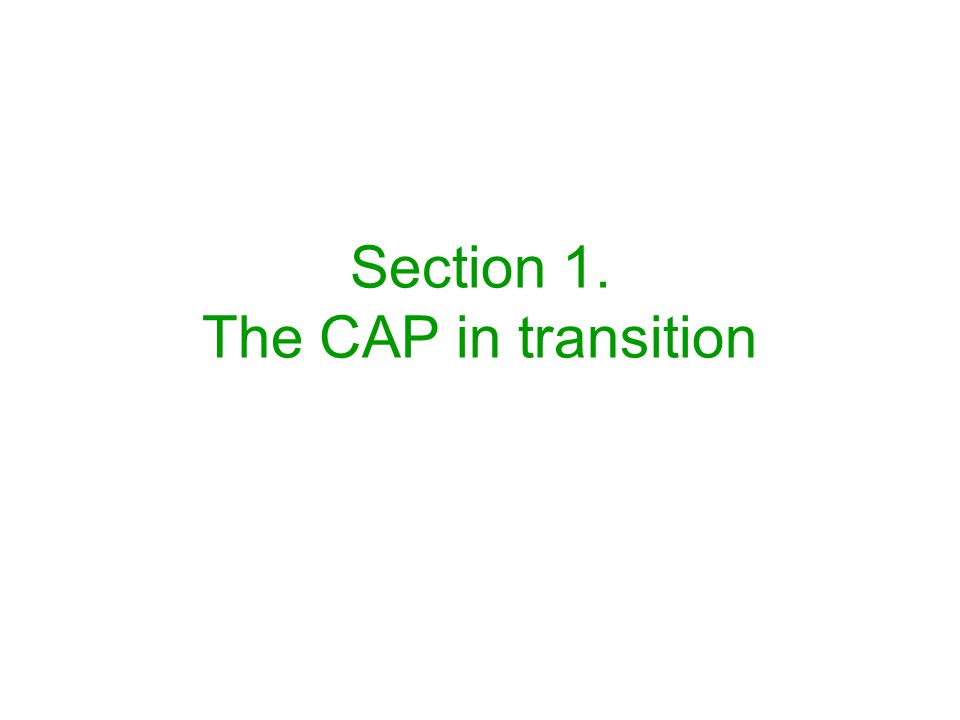 Section 1. The CAP in transition