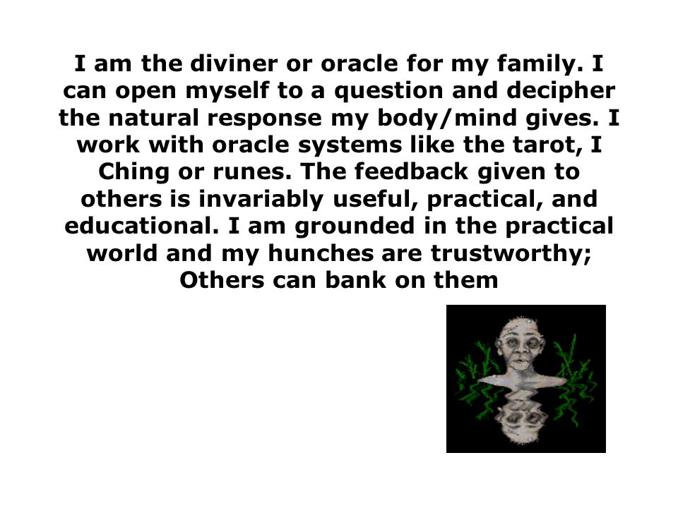 I am the diviner or oracle for my family.
