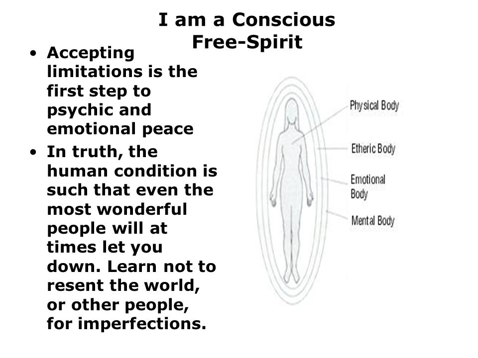 I am a Conscious Free-Spirit Accepting limitations is the first step to psychic and emotional peace In truth, the human condition is such that even the most wonderful people will at times let you down.
