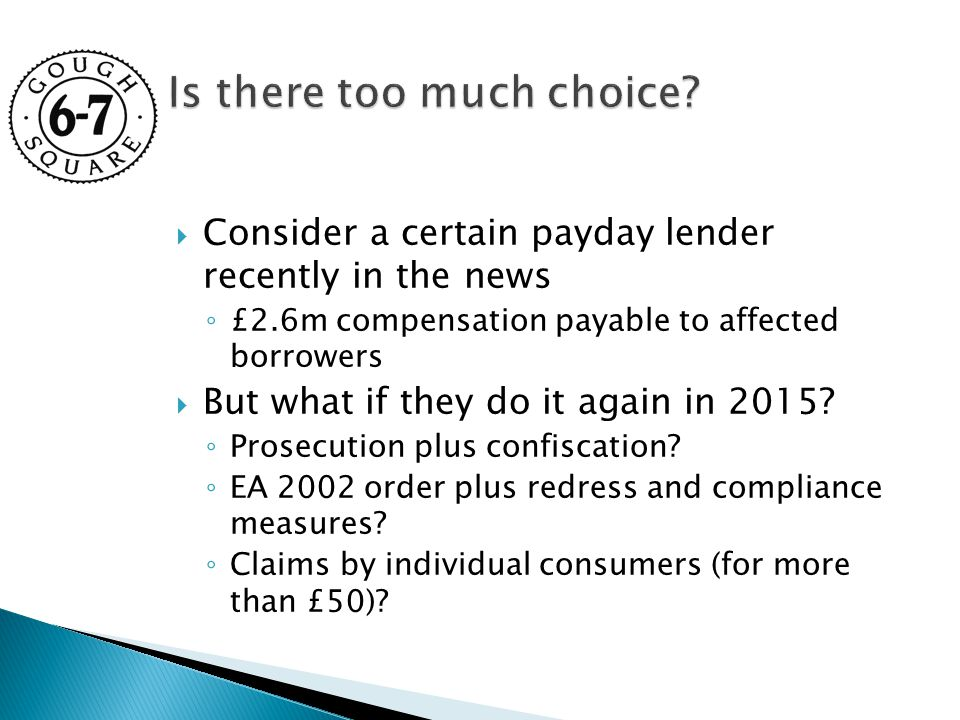  Consider a certain payday lender recently in the news ◦ £2.6m compensation payable to affected borrowers  But what if they do it again in 2015.