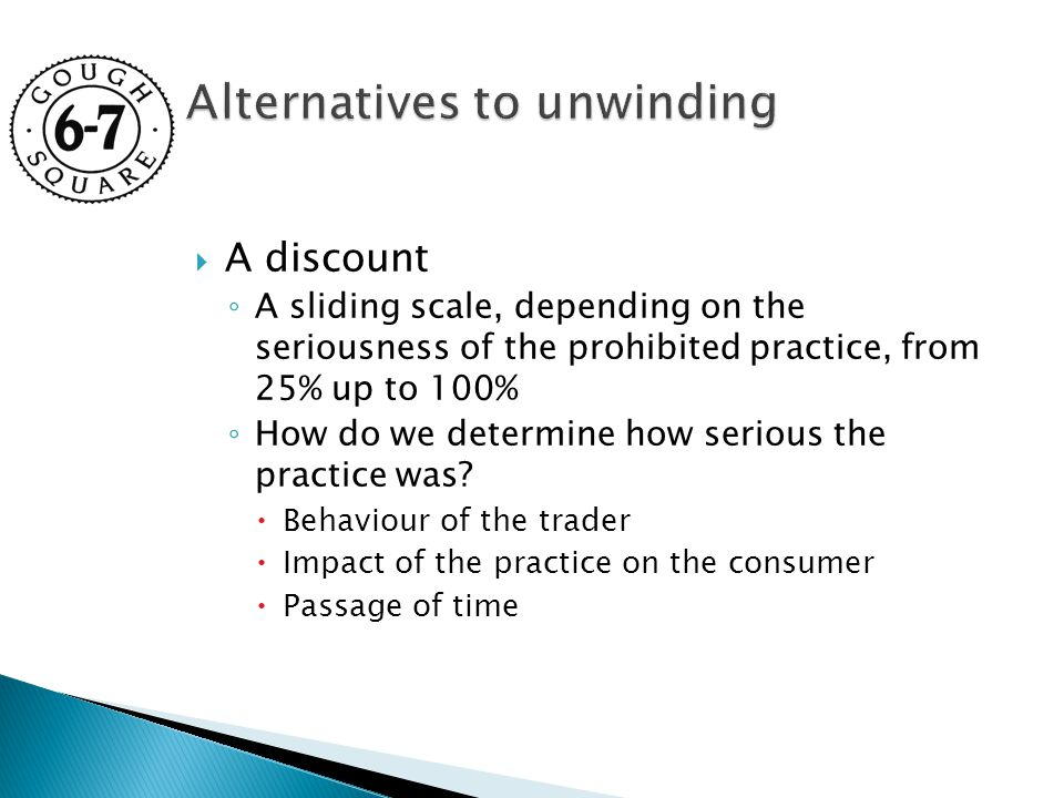  A discount ◦ A sliding scale, depending on the seriousness of the prohibited practice, from 25% up to 100% ◦ How do we determine how serious the practice was.