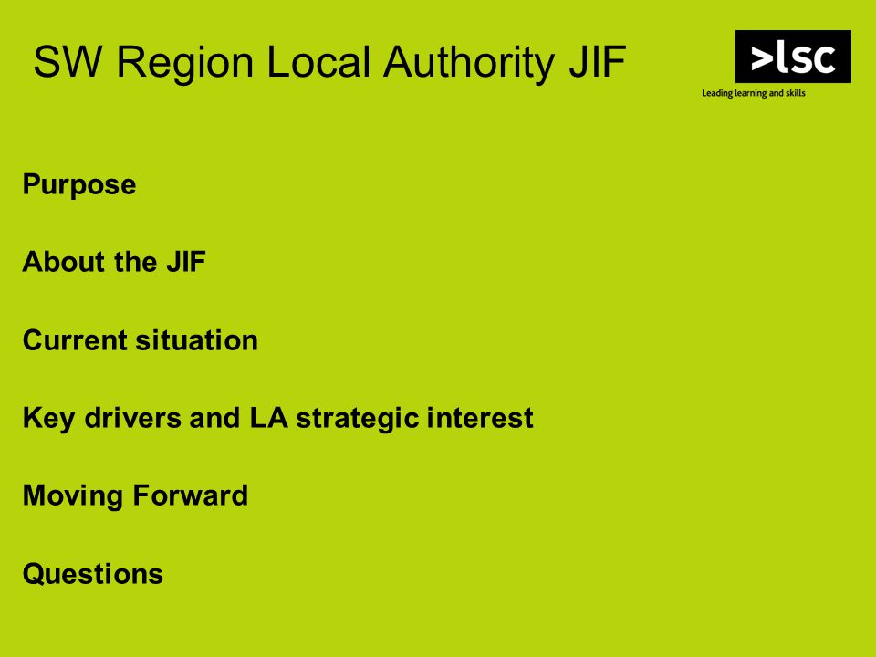 SW Region Local Authority JIF Purpose About the JIF Current situation Key drivers and LA strategic interest Moving Forward Questions