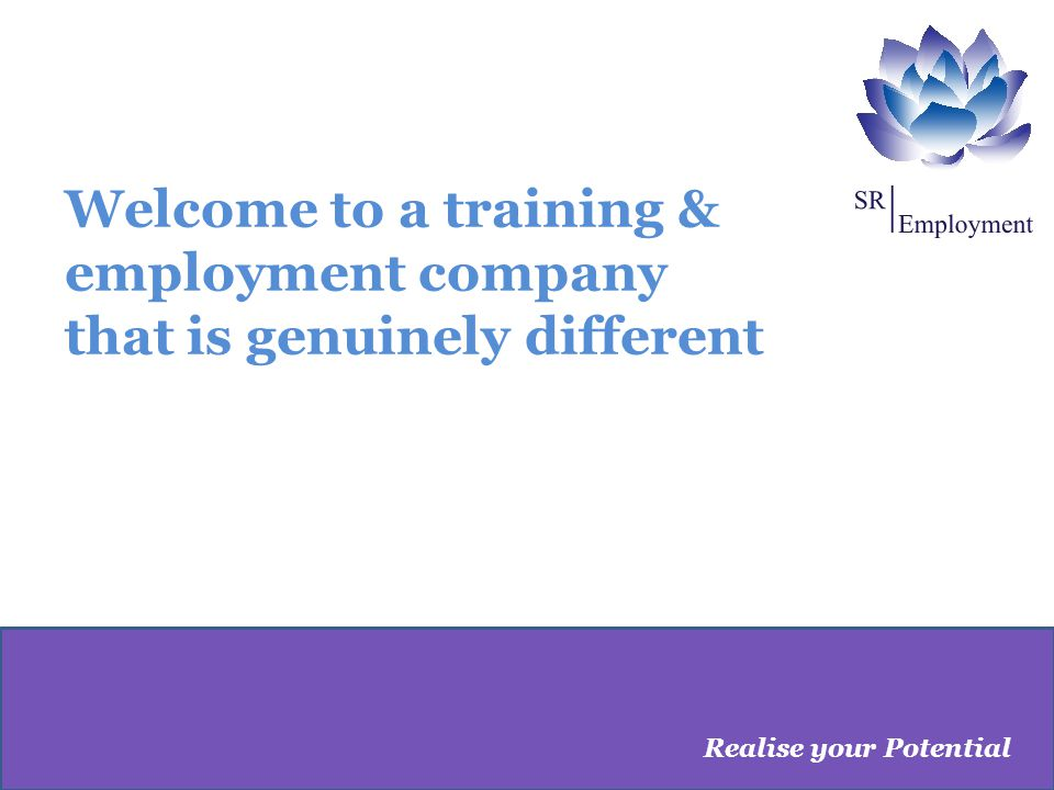 Welcome to a training & employment company that is genuinely different Realise your Potential