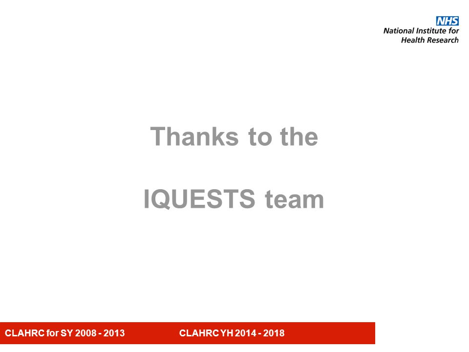 CLAHRC for SY CLAHRC YH Thanks to the IQUESTS team