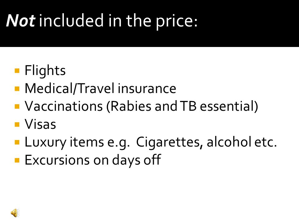  Flights  Medical/Travel insurance  Vaccinations (Rabies and TB essential)  Visas  Luxury items e.g.