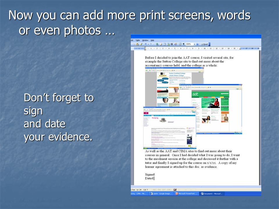 Now you can add more print screens, words or even photos … Don't forget to sign and date your evidence.