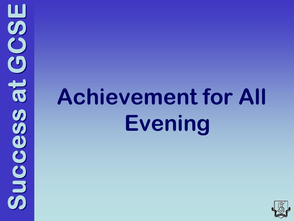 Success at GCSE Achievement for All Evening