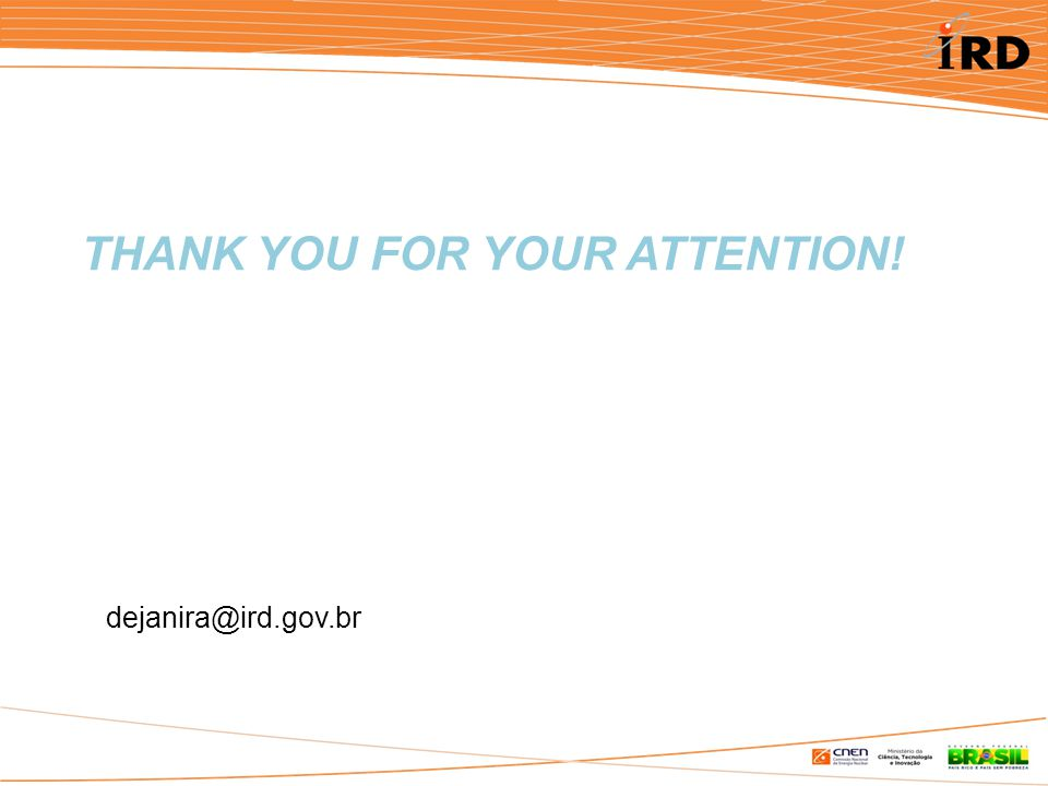 THANK YOU FOR YOUR ATTENTION! dejanira@ird.gov.br