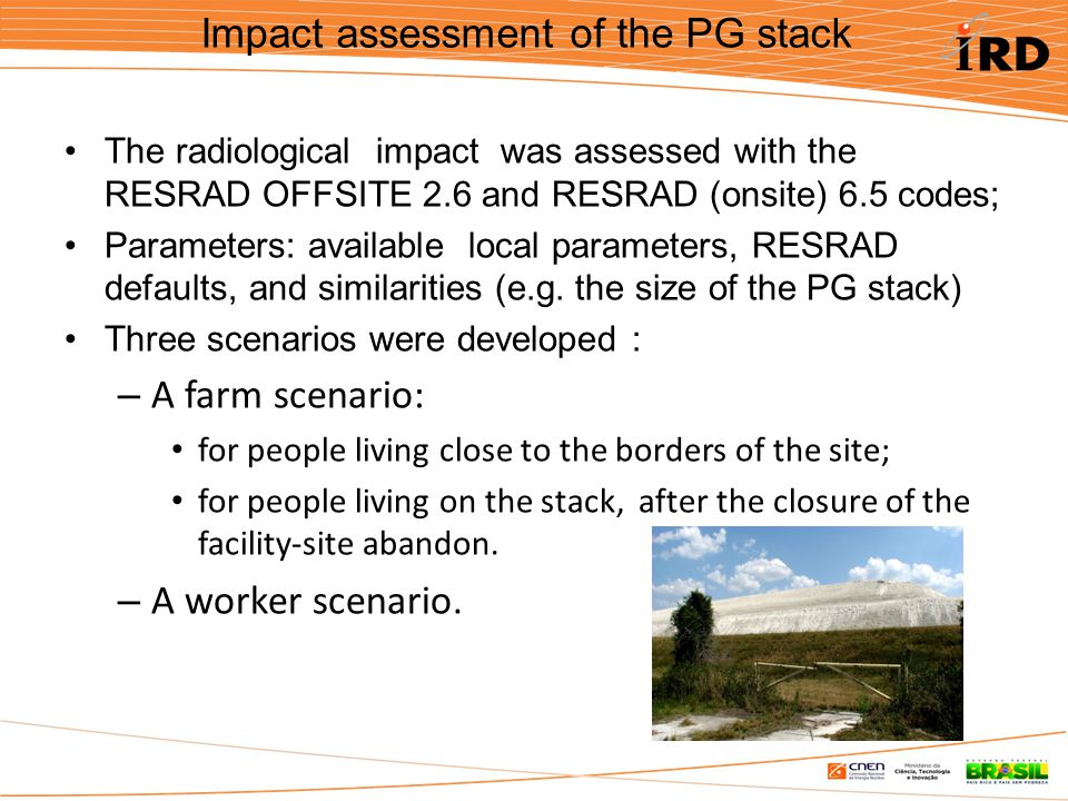 Impact assessment of the PG stack The radiological impact was assessed with the RESRAD OFFSITE 2.6 and RESRAD (onsite) 6.5 codes; Parameters: available local parameters, RESRAD defaults, and similarities (e.g.