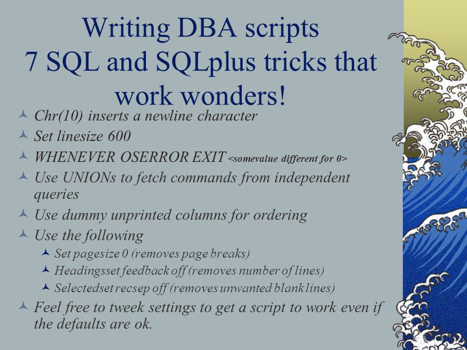 Writing DBA scripts 7 SQL and SQLplus tricks that work wonders.