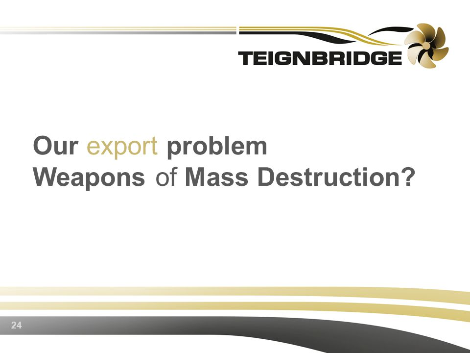 24 Our export problem Weapons of Mass Destruction
