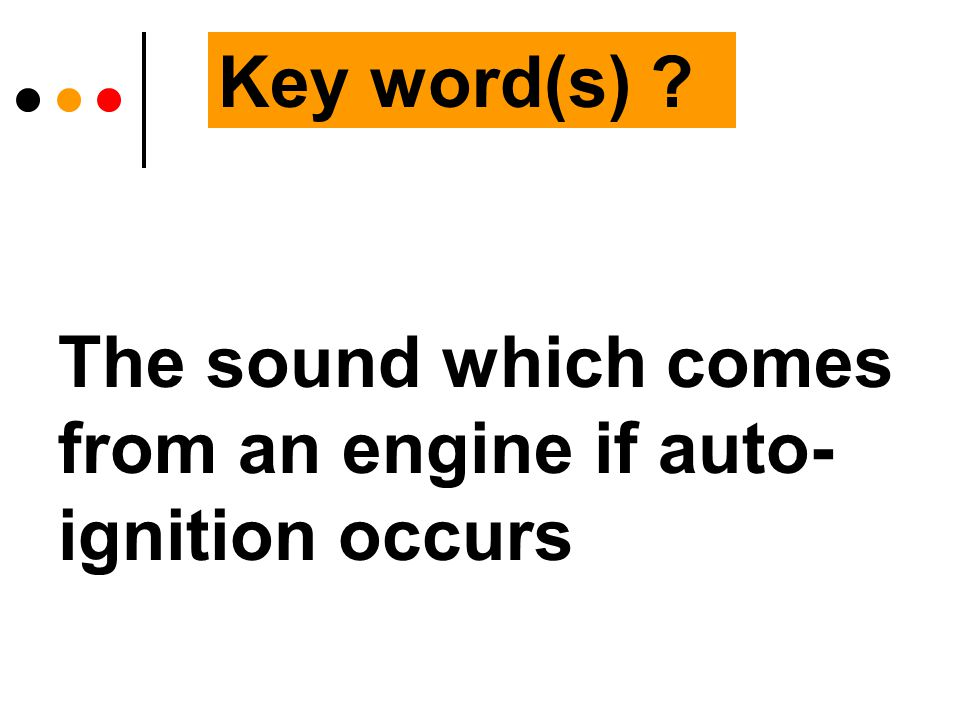 The sound which comes from an engine if auto- ignition occurs Key word(s)
