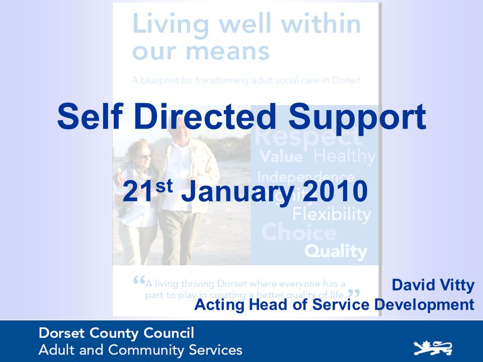 Self Directed Support 21 st January 2010 David Vitty Acting Head of Service Development
