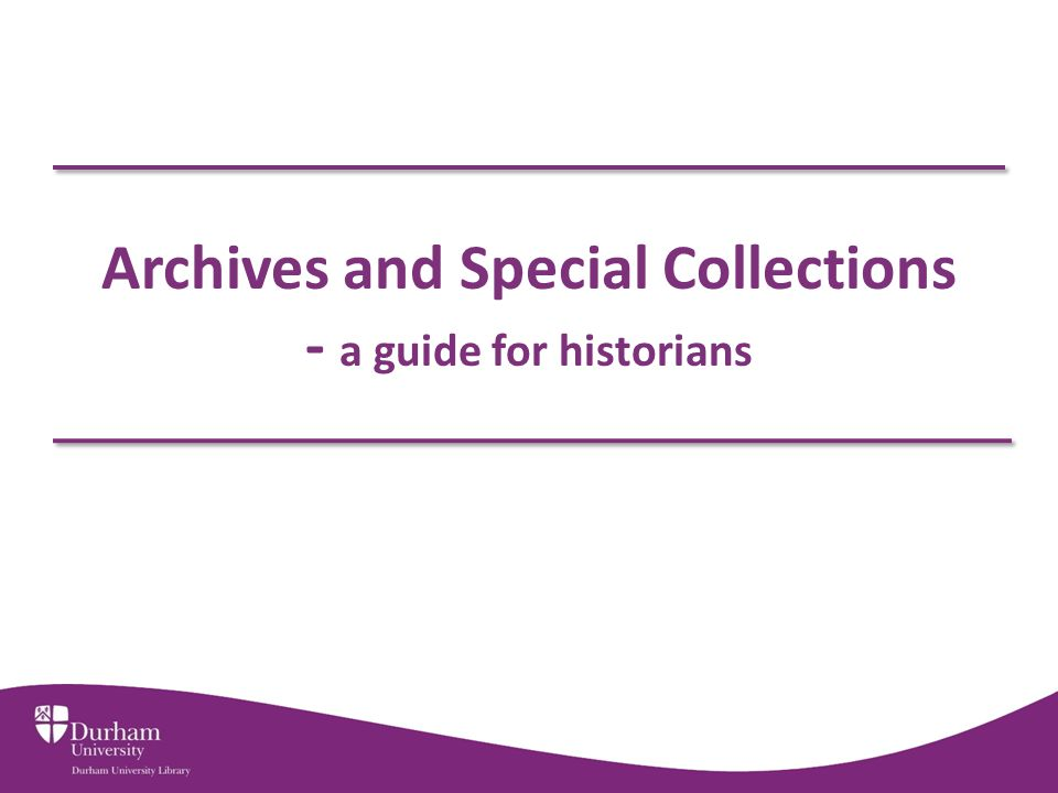 Archives and Special Collections - a guide for historians
