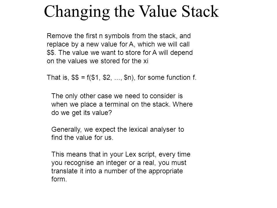 Changing the Value Stack Remove the first n symbols from the stack, and replace by a new value for A, which we will call $$.