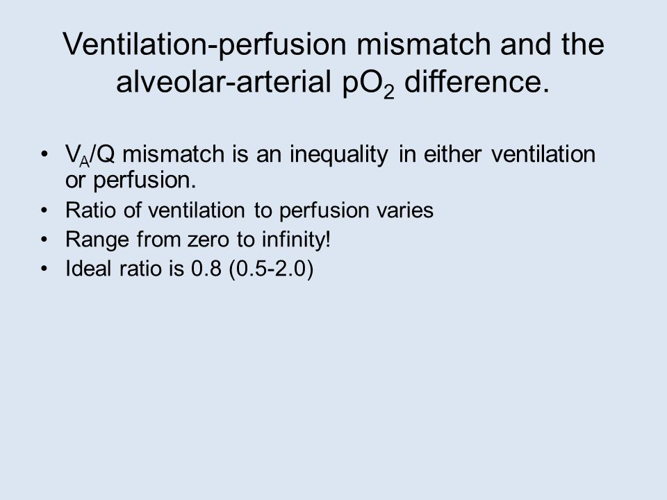 V A /Q mismatch is an inequality in either ventilation or perfusion.