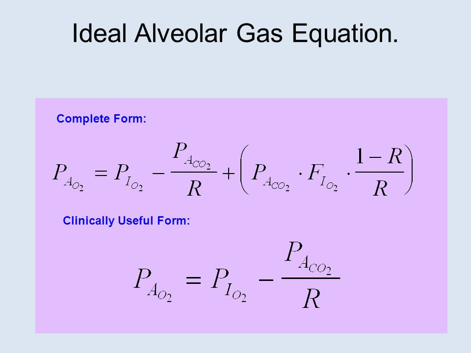 Ideal Alveolar Gas Equation. Clinically Useful Form: Complete Form: