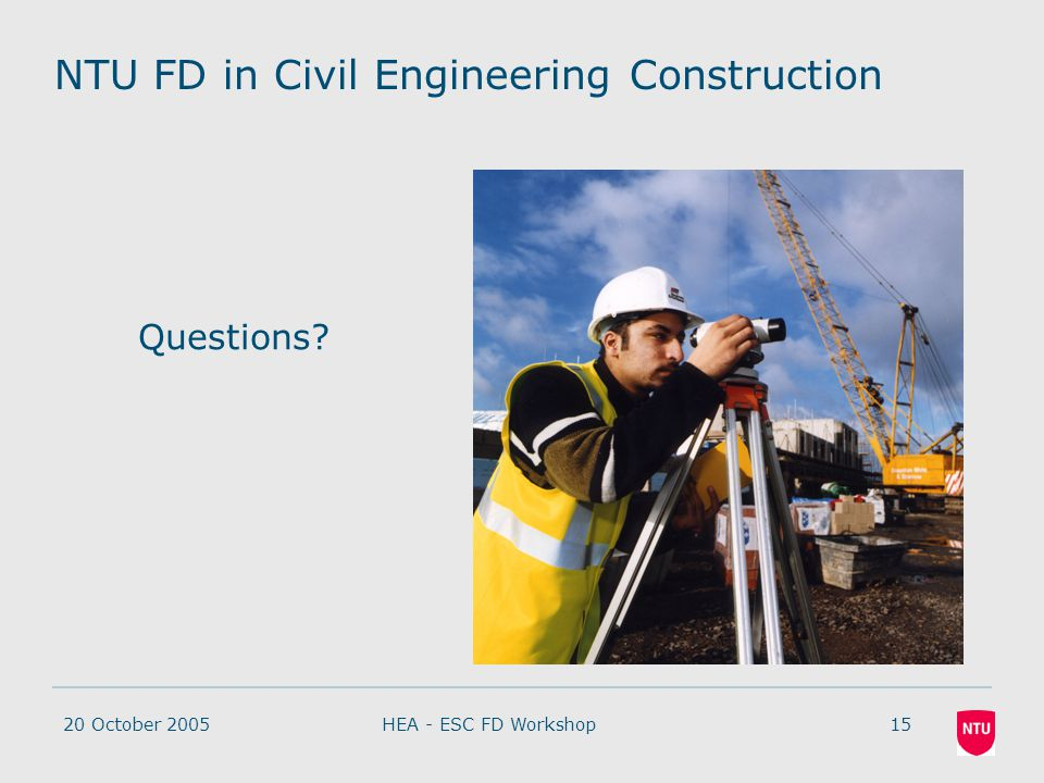 20 October 200515HEA - ESC FD Workshop NTU FD in Civil Engineering Construction Questions