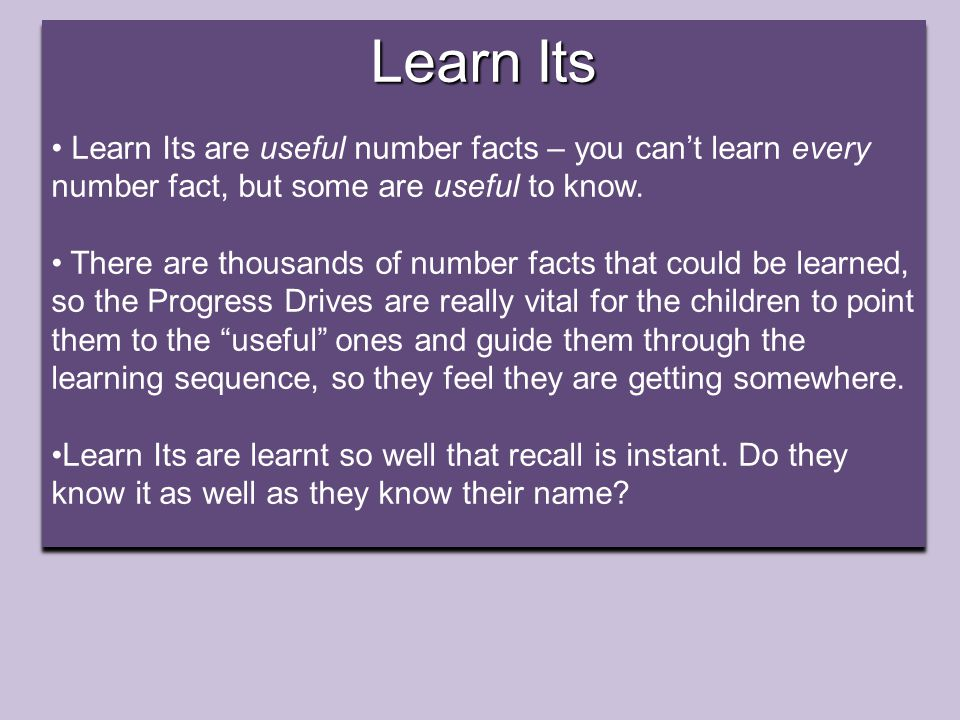 Learn Its Learn Its are useful number facts – you can't learn every number fact, but some are useful to know.