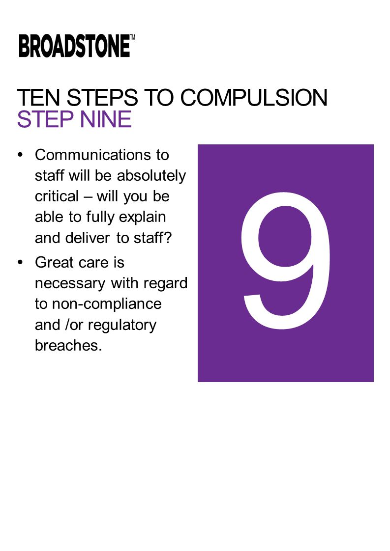 TEN STEPS TO COMPULSION STEP NINE  Communications to staff will be absolutely critical – will you be able to fully explain and deliver to staff.