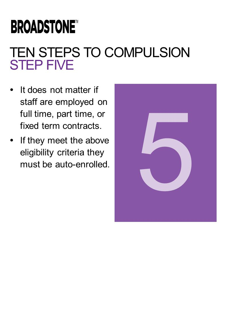 TEN STEPS TO COMPULSION STEP FIVE  It does not matter if staff are employed on full time, part time, or fixed term contracts.