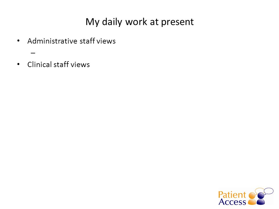 My daily work at present Administrative staff views – Clinical staff views